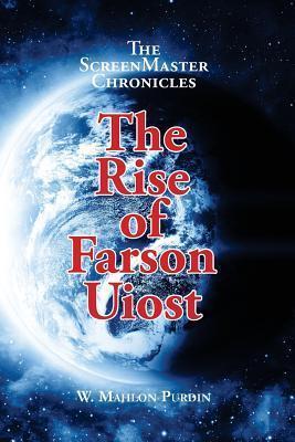 The Screenmaster Chronicles: The Rise of Farson Uiost  by  MR W Mahlon Purdin