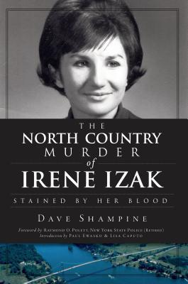 The North Country Murder of Irene Izak: Stained  by  Her Blood by Dave Shampine