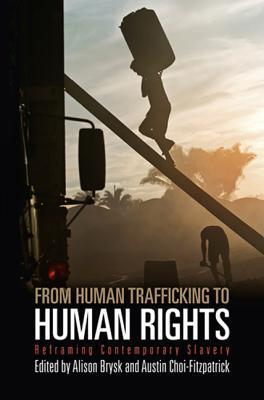 From Human Trafficking to Human Rights: Reframing Contemporary Slavery  by  Alison Brysk