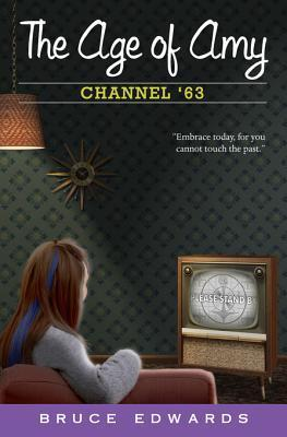 The Age of Amy: Channel 63  by  Bruce  Edwards