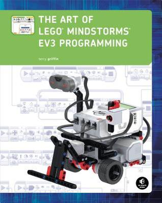 The Art of LEGO MINDSTORMS EV3 Programming  by  Terry Griffin