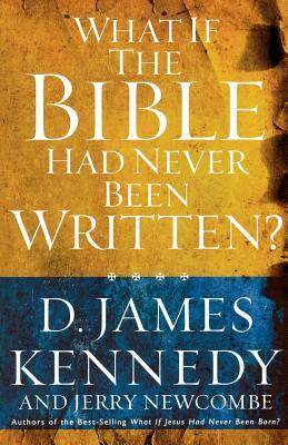 What If the Bible Had Never Been Written  by  D. James Kennedy