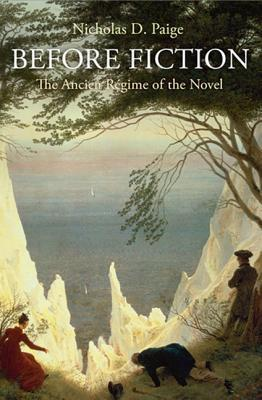 Before Fiction: The Ancien Regime of the Novel  by  Nicholas D Paige