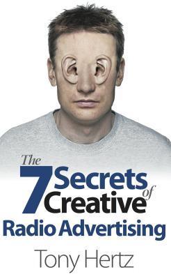 The 7 Secrets of Creative Radio Advertising  by  Tony Hertz