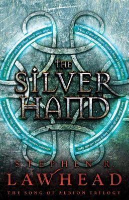 The Silver Hand (The Song of Albion Trilogy #2) Stephen R. Lawhead