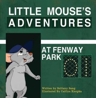 Little Mouses Adventures at Fenway Park  by  Brittany Bang