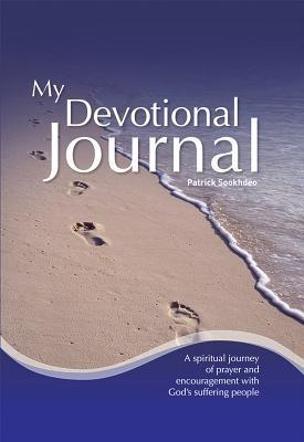 My Devotional Journal: A Spiritual Journey of Prayer and Encouragement with Gods Suffering People  by  Patrick Sookhdeo