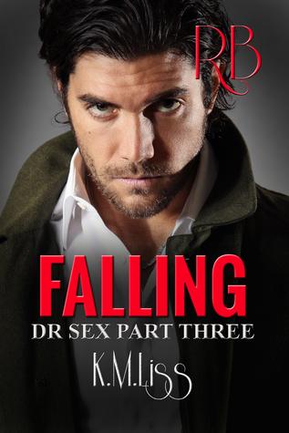 Falling (Dr Sex, Book 3) K.M. Liss