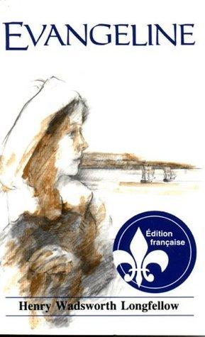 Évangeline: un conte de lAcadie Henry Wadsworth Longfellow