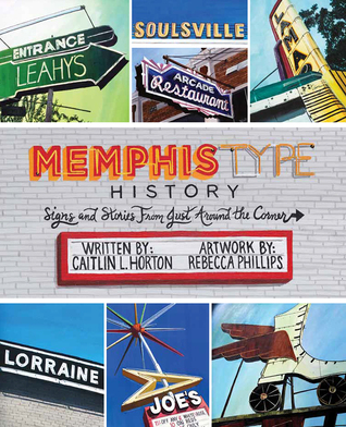 Memphis Type History: Signs and Stories from Just Around the Corner  by  Caitlin L. Horton