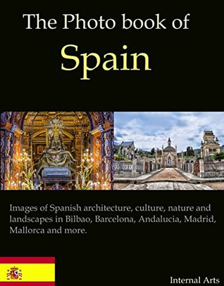 The Photo Book of Spain. Images of Spanish architecture, culture, nature and landscapes in Bilbao, Barcelona, Andalucia, Madrid, Mallorca and more (Photo Books 49)  by  Kindle Photo Books
