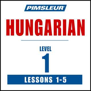 Hungarian Phase 1, Unit 01-05: Learn to Speak and Understand Hungarian with Pimsleur Language Programs Pimsleur Language Programs