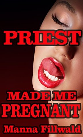 Priest Made Me Pregnant Manna Fillwald