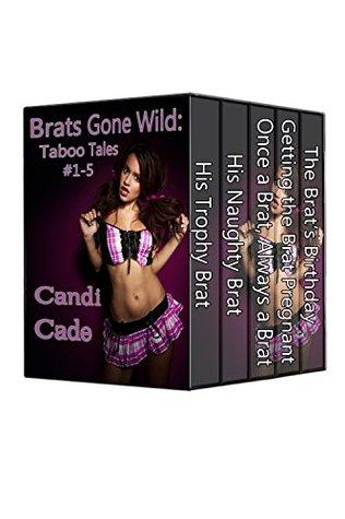 Brats Gone Wild Box Set: Taboo Tales #1-5 Candi Cade