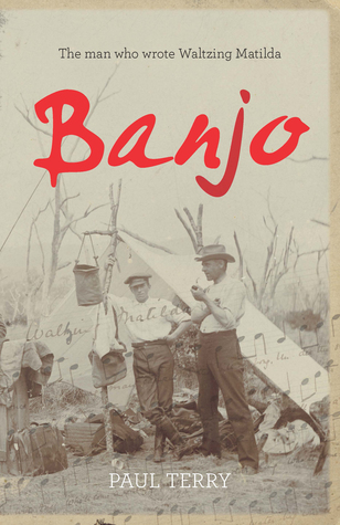 Banjo: The Story of the Man Who Wrote Waltzing Matilda Paul Terry