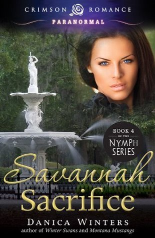 Savannah Sacrifice: Book 4 of the Nymph Series Danica Winters
