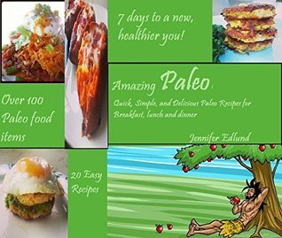 Amazing Paleo: Quick, Simple And Delicious Paleo Recipes For Breakfast, Lunch, and Dinner  by  Jenny Edlund