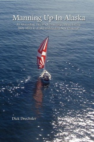 Manning Up In Alaska  by  Dick Drechsler