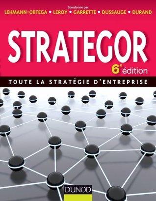 Strategor - 6e édition : Toute la stratégie dentreprise Laurence Lehmann- Ortega