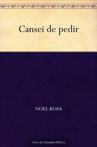 Cansei de pedir  by  Noel Rosa
