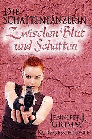 Die Schattentänzerin (Zwischen Blut und Schatten)  by  Jennifer J. Grimm