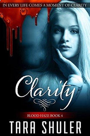 Clarity (Blood Haze #4)  by  Tara Shuler
