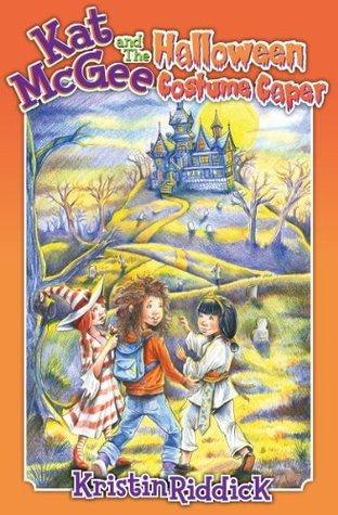 Kat McGee and The Halloween Costume Caper (A Kat McGee Adventure Book 2) Kristin Riddick