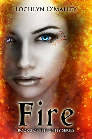Fire: Book 3 of the Unity Series  by  Lochlyn OMalley