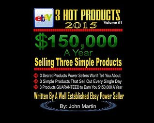 3 Hot Products: $150,000 A Year Selling 3 Products On Ebay John Martin