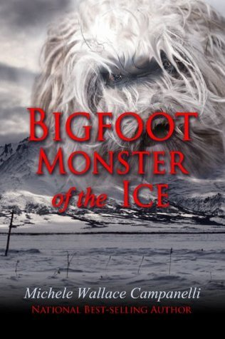 Bigfoot Monster Of The Ice Michele Wallace Campanelli