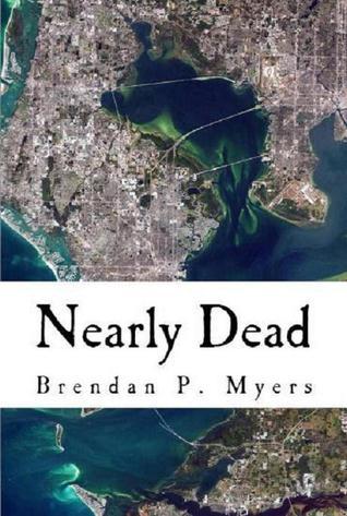 Nearly Dead: A St. Pete Zombie Tale Brendan P. Myers