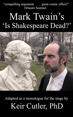 Mark Twains Is Shakespeare Dead?  by  Keir Cutler