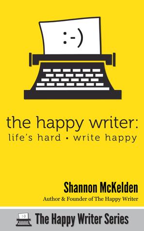The Happy Writer: Lifes Hard, Write Happy! Shannon McKelden