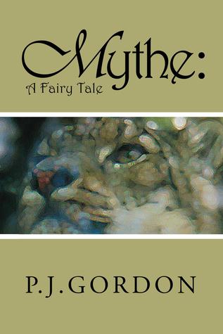Mythe: A Fairy Tale  by  P.J. Gordon