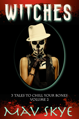 Witches (3 Tales to Chill Your Bones #2) Mav Skye