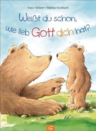 Weißt du schon, wie lieb Gott dich hat? Franz Hübner