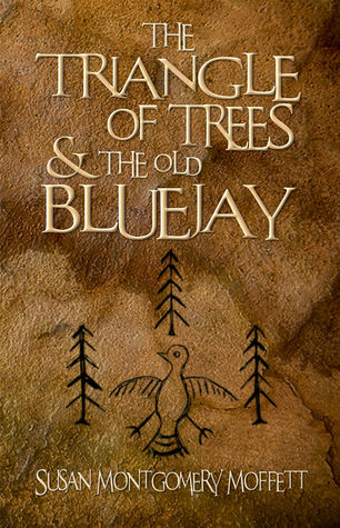 The Traiangle of Trees and the Old Blue Jay Susan Montgomery Moffett