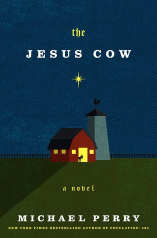 The Jesus Cow: A Novel  by  Michael  Perry