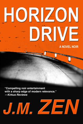 Horizon Drive: A Novel Noir  by  J.M. Zen