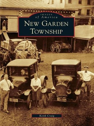 New Garden Township (Images of America Series)  by  Keith Craig