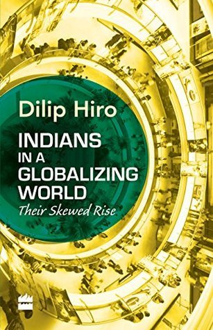 Indians in a Globalizing World Dilip Hiro