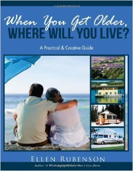 When You Get Older, Where Will You Live?: A Practical and Creative Guide  by  Ellen F. Rubenson