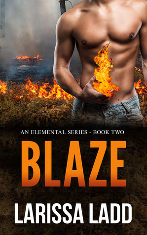 Blaze (An Elemental Series, #2) Larissa Ladd