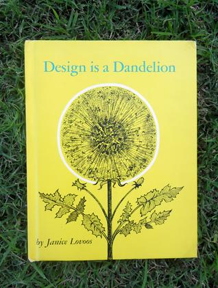 Design Is a Dandelion Janice Lovoos