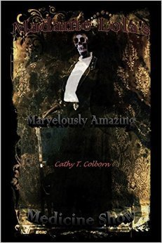 Madame Lolas Marvelously Amazing Medicine Show  by  Cathy T. Colborn