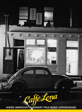 Caffè Lena: Inside America's Legendary Folk Music Coffeehouse Jocelyn Arem