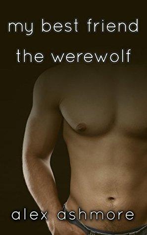 My Best Friend the Werewolf  by  Alex Ashmore