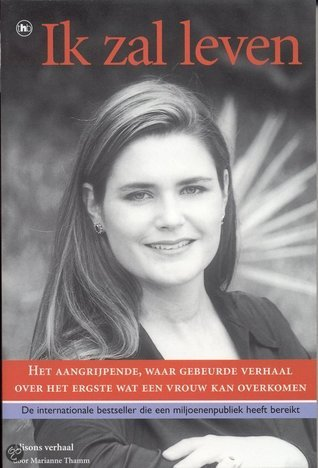 Ik zal leven - Het moedige verhaal van een vrouw die geen slachtoffer wilde zijn  by  Marianne Thamm