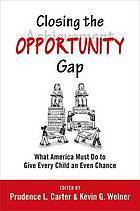 Closing the Opportunity Gap: What America Must Do to Give All Children an Even Chance  by  Prudence L. Carter