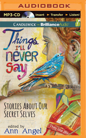 Things Ill Never Say: Stories About Our Secret Selves  by  Ann Angel